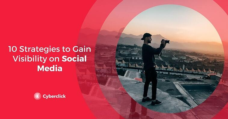 10 Strategies to Gain Visibility on Social Media