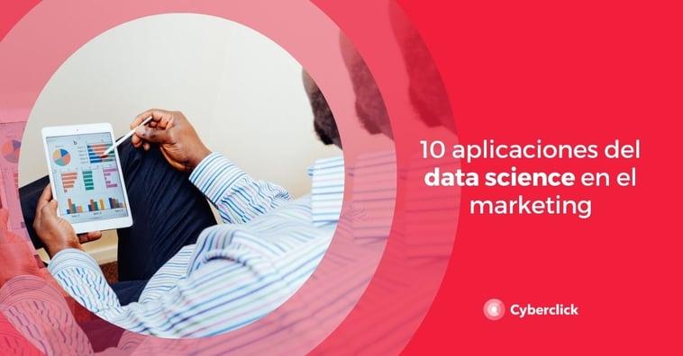 10 aplicaciones del data science en el marketing