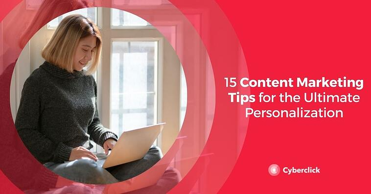 15 Content Marketing Tips for the Ultimate Personalization