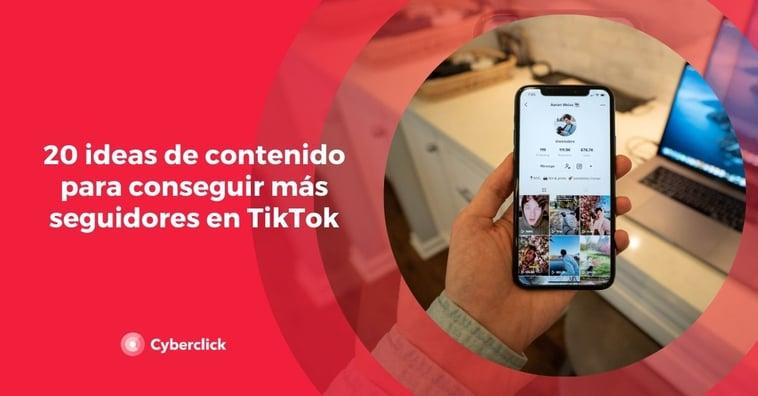 20 ideas de contenido para conseguir más seguidores en TikTok