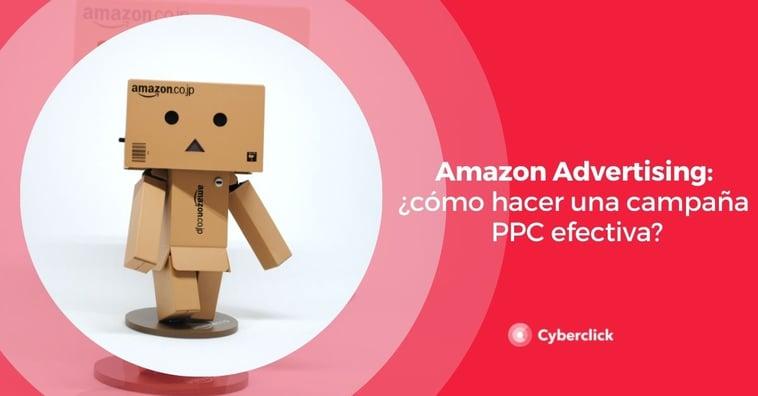 Amazon Advertising: ¿cómo hacer una campaña PPC efectiva?