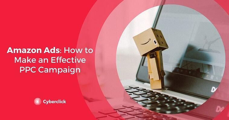 Amazon Ads: How to Make an Effective PPC Campaign