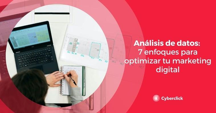 Análisis de datos: 7 enfoques para optimizar tu marketing digital