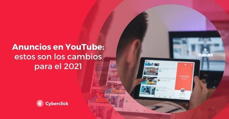 Anuncios en YouTube: estos son los cambios para el 2021