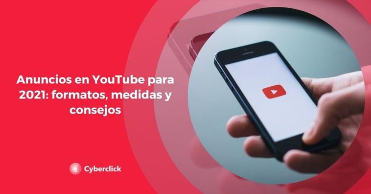 Anuncios en YouTube para 2021: formatos, medidas y consejos