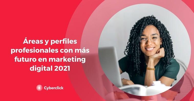 Áreas y perfiles profesionales con más futuro en marketing digital 2021