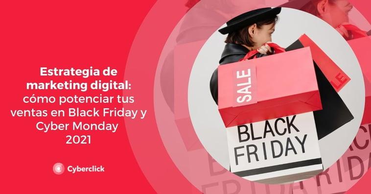 Black Friday y Cyber Monday 2021: claves de marketing online para vender más