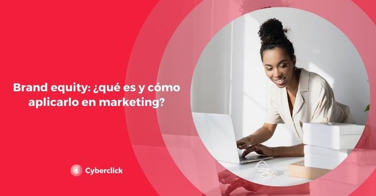 Brand equity: ¿qué es y cómo aplicarlo en marketing?