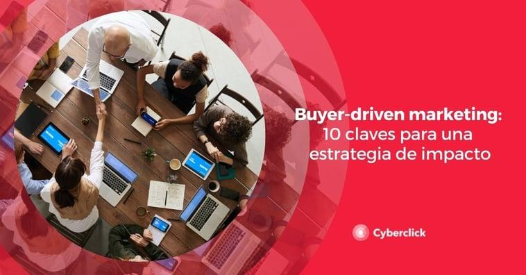Buyer-driven marketing: 10 claves para una estrategia de impacto