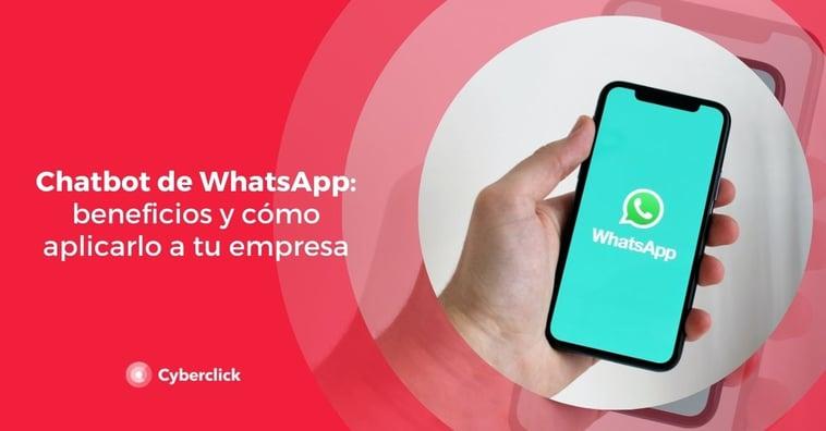 Chatbot de WhatsApp: beneficios y cómo aplicarlo a tu empresa