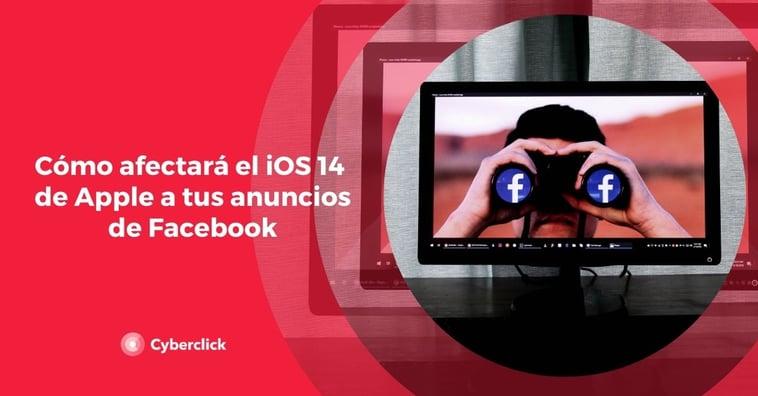 Cómo afectará el iOS 14 de Apple a tus anuncios de Facebook
