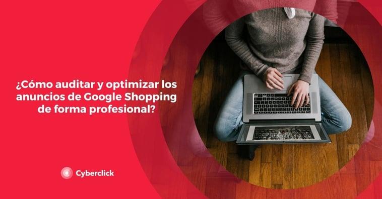 ¿Cómo auditar y optimizar los anuncios de Google Shopping de forma profesional?