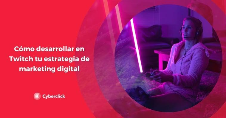 Cómo desarrollar en Twitch tu estrategia de marketing digital