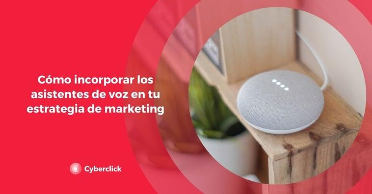 Cómo incorporar los asistentes de voz en tu estrategia de marketing