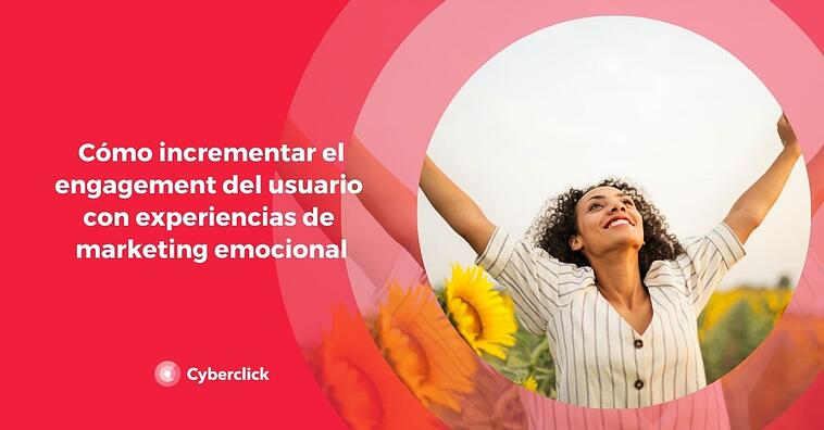 Cómo incrementar el engagement del usuario con experiencias de marketing emocional