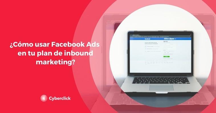 ¿Cómo usar Facebook Ads en tu plan de inbound marketing?