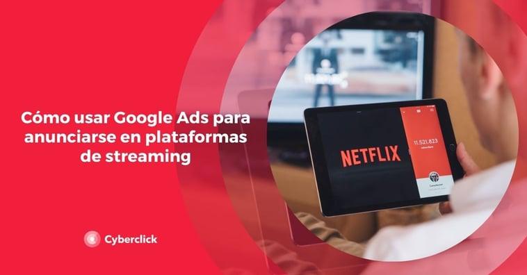 Cómo usar Google Ads para anunciarse en plataformas de streaming