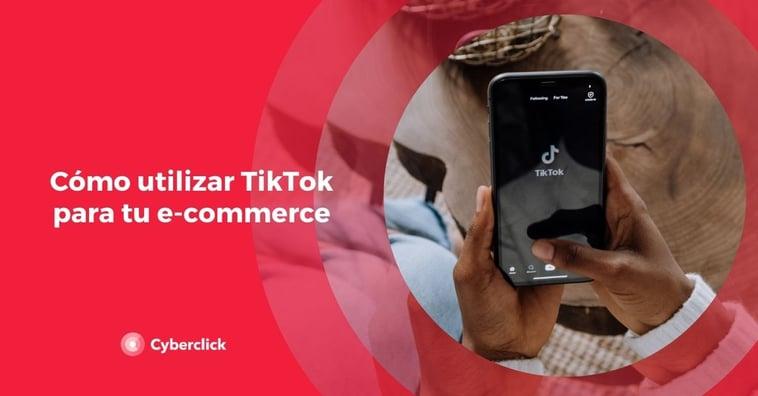 Cómo utilizar TikTok para tu ecommerce