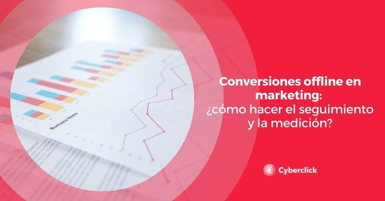 Conversiones offline en marketing: ¿cómo hacer el seguimiento y la medición?