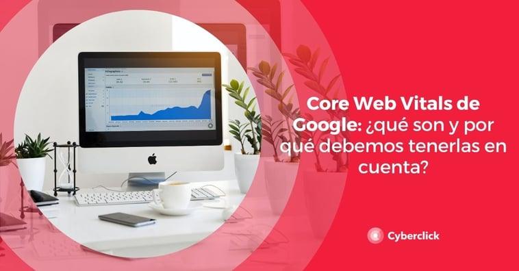 Core Web Vitals de Google: ¿qué son y por qué debemos tenerlas en cuenta?