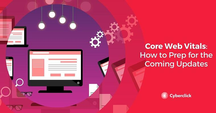 Core Web Vitals: How to Prep for the Coming Updates