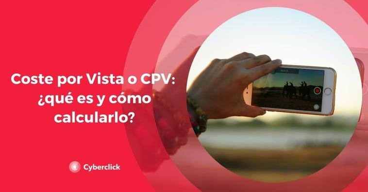 Coste por Vista o CPV: ¿qué es y cómo calcularlo?