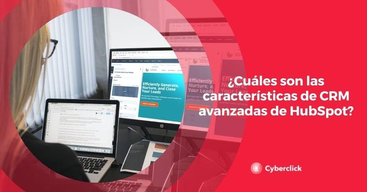 ¿Cuáles son las características de CRM avanzadas de HubSpot?