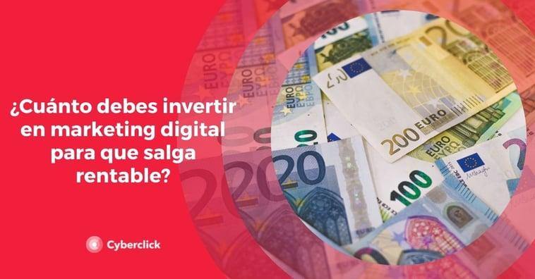 ¿Cuánto debes invertir en marketing digital para que salga rentable?