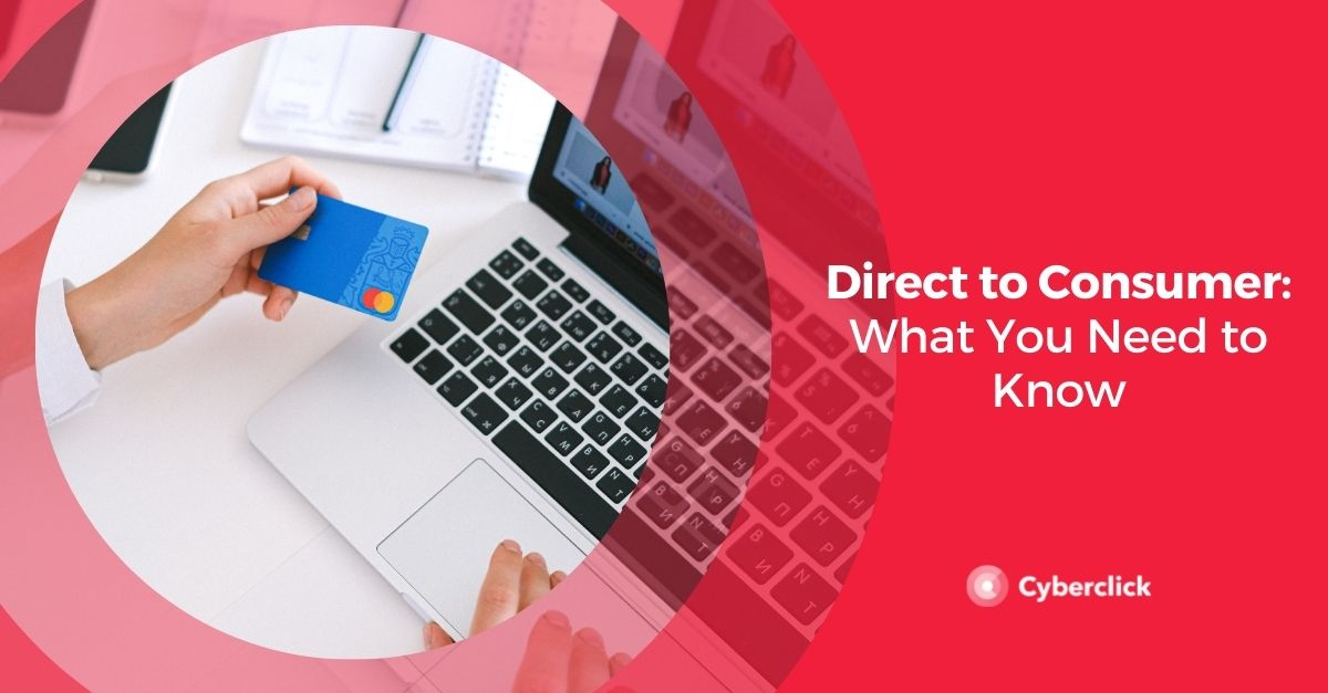 Direct to Consumer: What You Need to Know