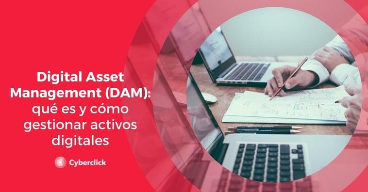 Digital Asset Management (DAM): qué es y cómo gestionar activos digitales