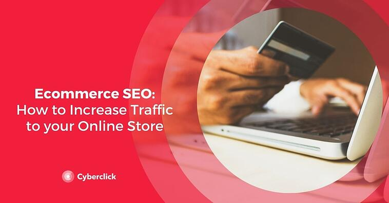 Ecommerce SEO: How to Increase Traffic to your Online Store