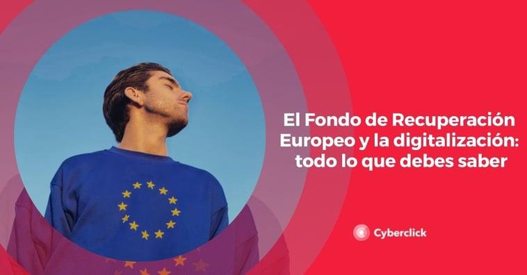 El Fondo de Recuperación Europeo y la digitalización: todo lo que debes saber