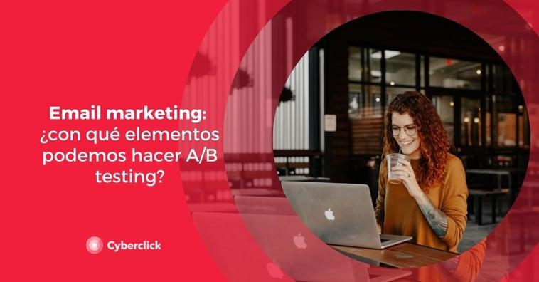 Email marketing: ¿con qué elementos podemos hacer A/B testing?