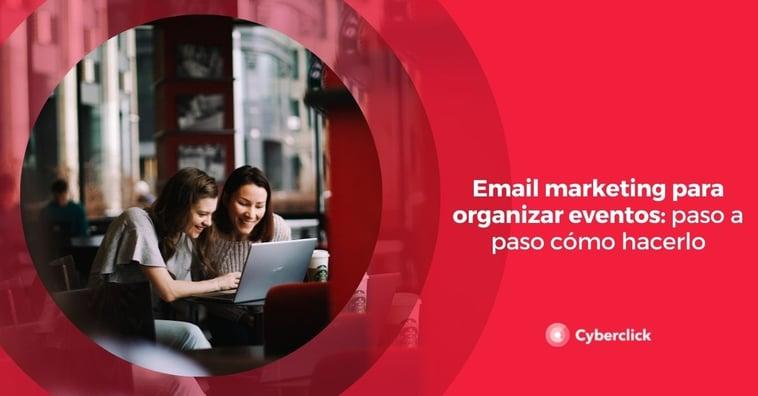Email marketing para organizar eventos: paso a paso cómo hacerlo
