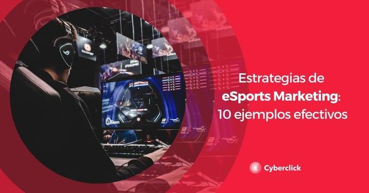 Estrategias de eSports Marketing: 10 ejemplos efectivos