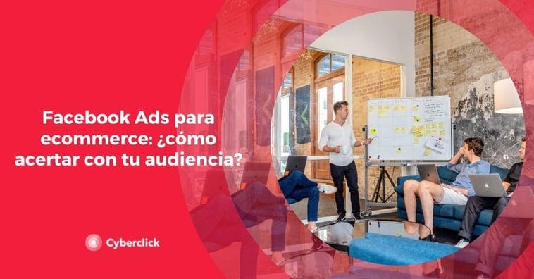 Facebook Ads para ecommerce: ¿cómo acertar con tu audiencia?