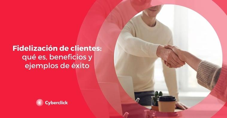 Fidelización de clientes: qué es, beneficios y ejemplos de éxito