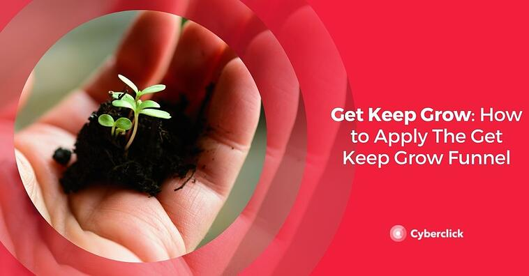 Get Keep Grow: How to Apply The Get Keep Grow Funnel