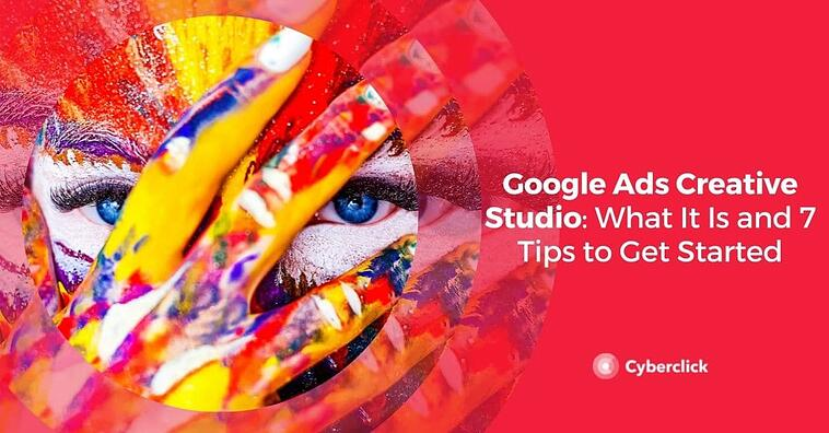 Google Ads Creative Studio: What It Is and 7 Tips to Get Started