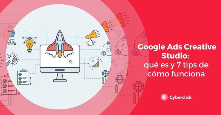 Google Ads Creative Studio: qué es y 7 tips de cómo funciona