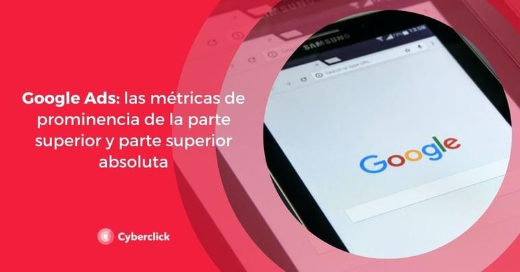 Google Ads: las métricas de prominencia de la parte superior y parte superior absoluta