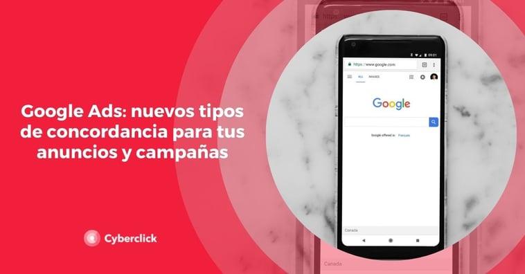 Google Ads: nuevos tipos de concordancia para tus anuncios y campañas
