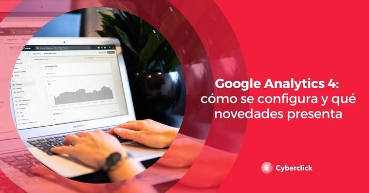 Google Analytics 4: cómo se configura y qué novedades presenta