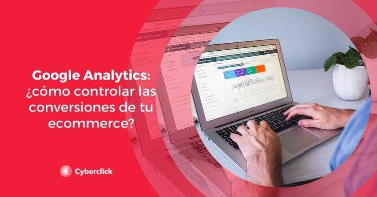 Google Analytics: ¿cómo controlar las conversiones de tu ecommerce?