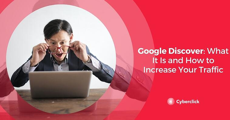 Google Discover: What It Is and How to Increase Your Traffic