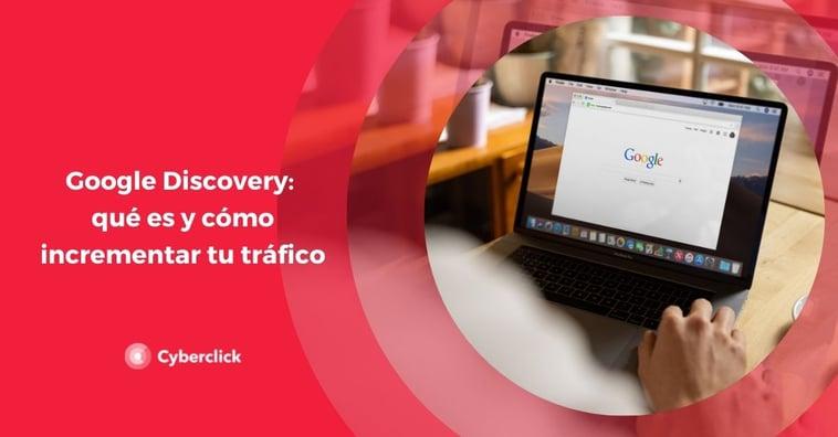 Google Discovery: qué es y cómo incrementar tu tráfico