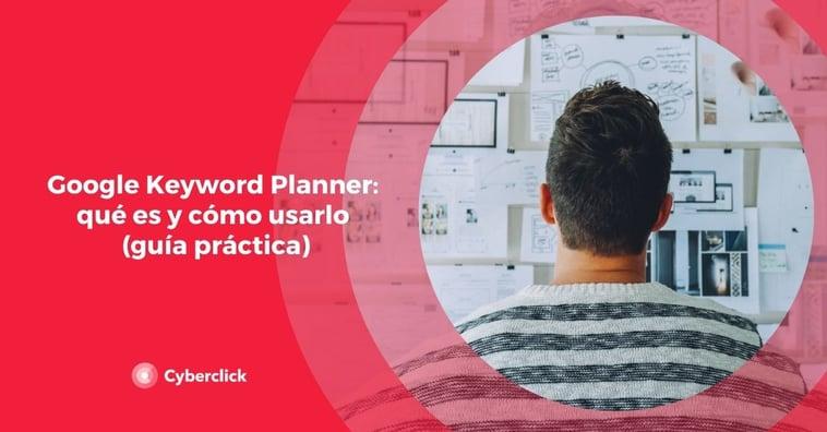 Google Keyword Planner: qué es y cómo usarlo (guía práctica)