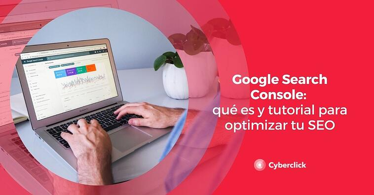 Google Search Console: qué es y tutorial para optimizar tu SEO