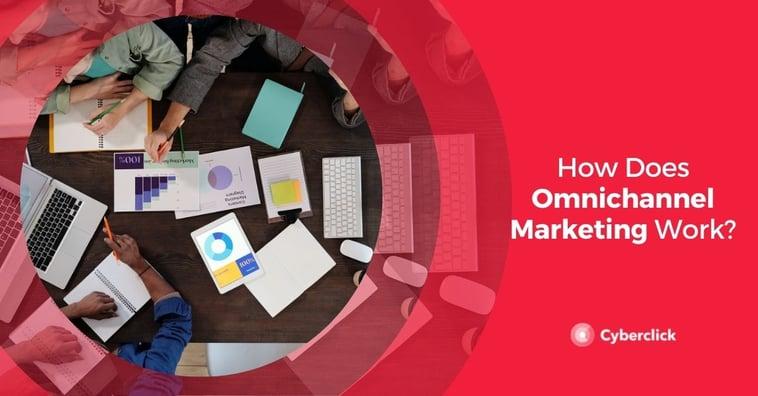 How Does Omnichannel Marketing Work?