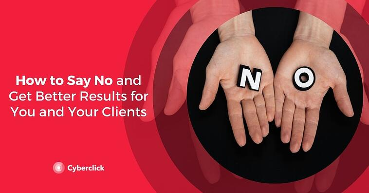 How to Say No and Get Better Results for You and Your Clients